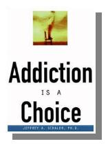 CHECK THIS OUT! - Addiction is a Choice - by Jeffrey Schaler, Ph.D.