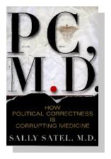 PC, M.D.: How Political Correctness Is Corrupting Medicine